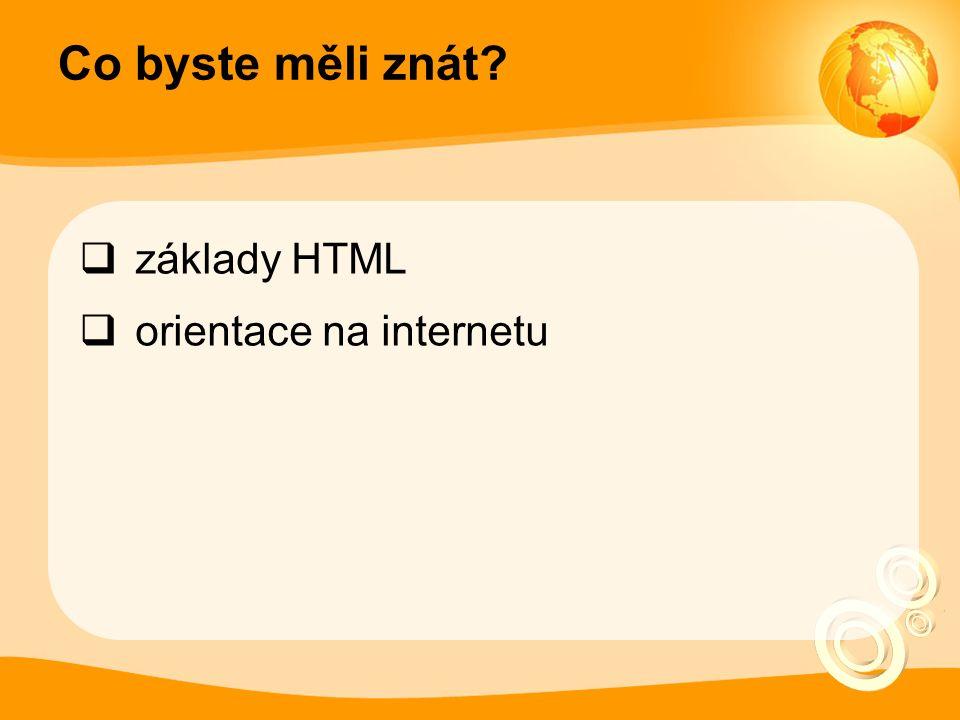 Co byste měli znát  základy HTML  orientace na internetu