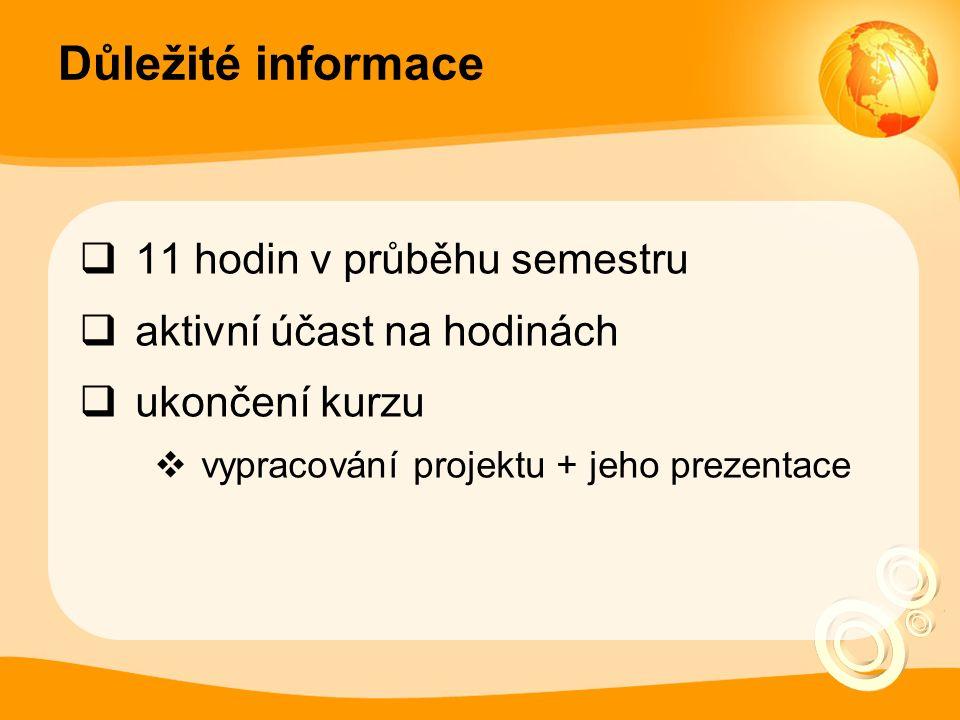 Důležité informace  11 hodin v průběhu semestru  aktivní účast na hodinách  ukončení kurzu  vypracování projektu + jeho prezentace