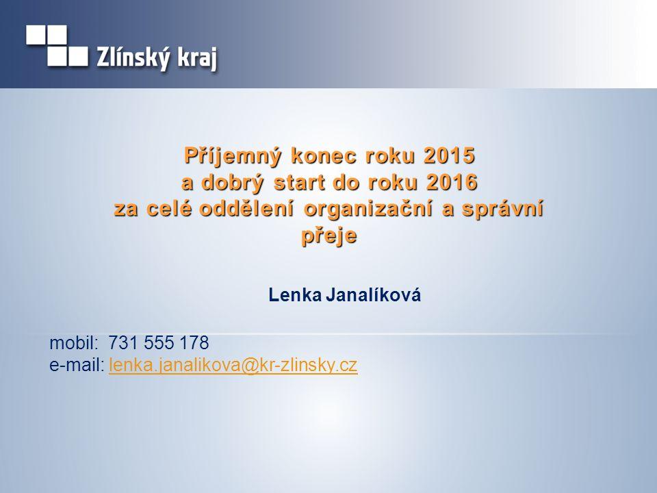 Příjemný konec roku 2015 a dobrý start do roku 2016 za celé oddělení organizační a správní přeje Lenka Janalíková mobil: 731 555 178 e-mail: lenka.janalikova@kr-zlinsky.czlenka.janalikova@kr-zlinsky.cz