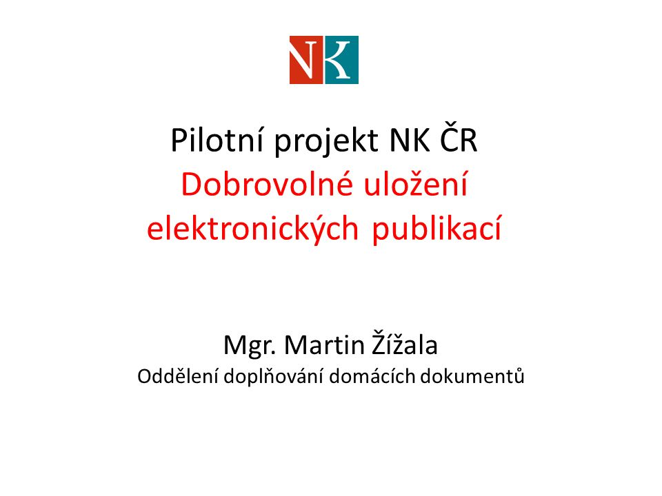 Pilotní projekt NK ČR Dobrovolné uložení elektronických publikací Mgr.