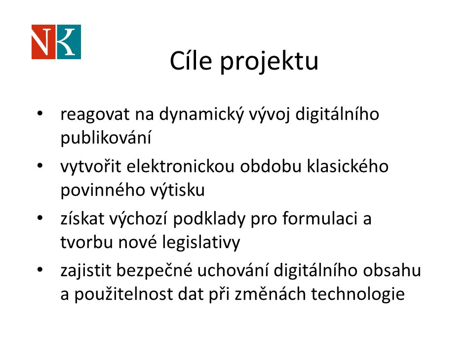 Cíle projektu reagovat na dynamický vývoj digitálního publikování vytvořit elektronickou obdobu klasického povinného výtisku získat výchozí podklady pro formulaci a tvorbu nové legislativy zajistit bezpečné uchování digitálního obsahu a použitelnost dat při změnách technologie