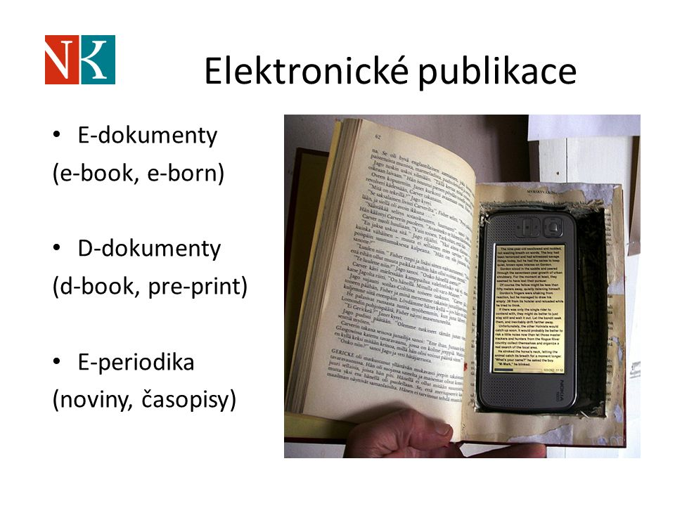 Elektronické publikace E-dokumenty (e-book, e-born) D-dokumenty (d-book, pre-print) E-periodika (noviny, časopisy)