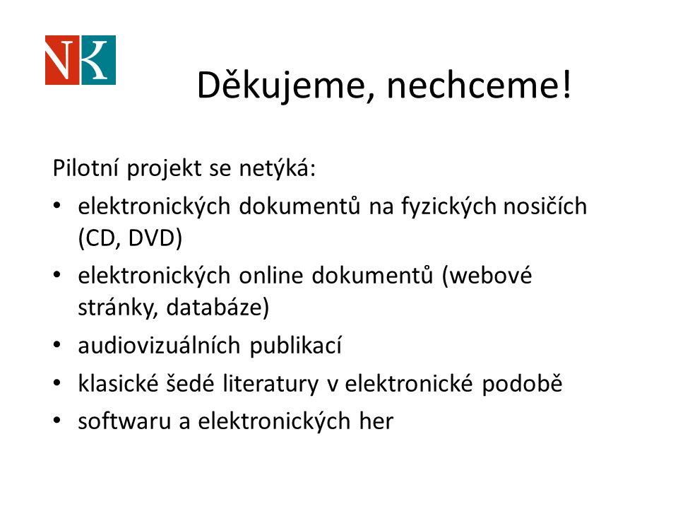 Děkujeme, nechceme! Pilotní projekt se netýká: elektronických dokumentů na fyzických nosičích (CD, DVD) elektronických online dokumentů (webové stránk