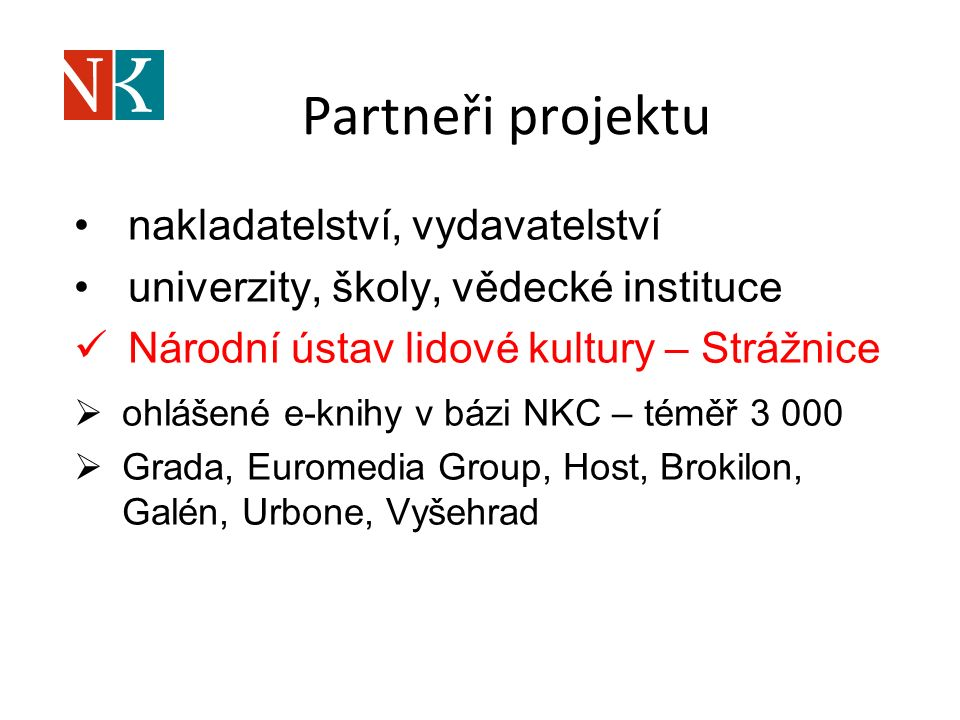 Partneři projektu nakladatelství, vydavatelství univerzity, školy, vědecké instituce Národní ústav lidové kultury – Strážnice  ohlášené e-knihy v bázi NKC – téměř 3 000  Grada, Euromedia Group, Host, Brokilon, Galén, Urbone, Vyšehrad