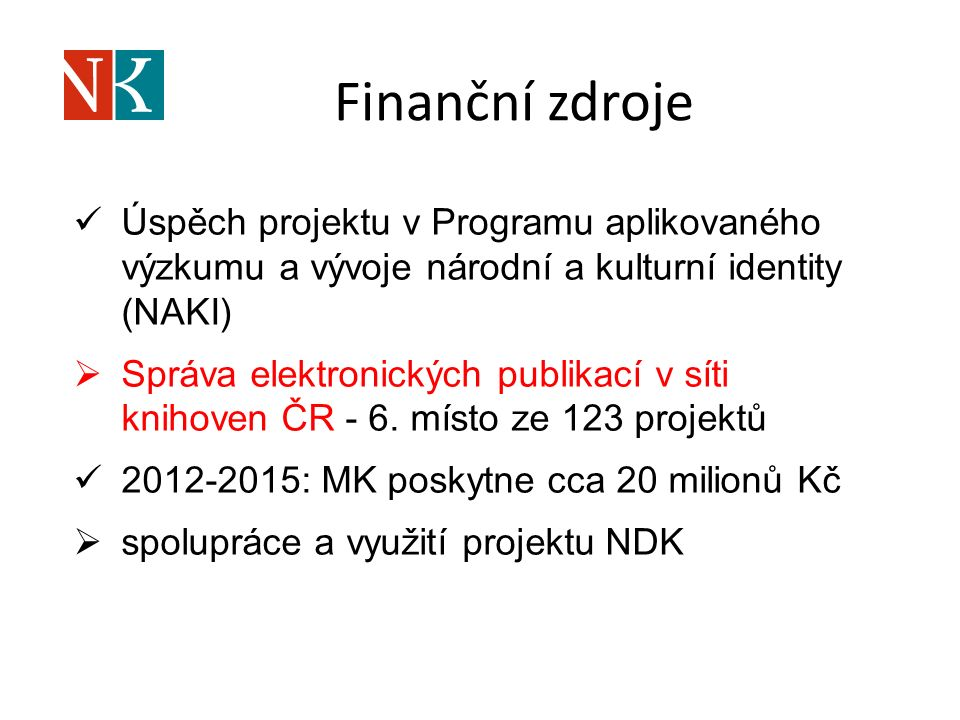 Finanční zdroje Úspěch projektu v Programu aplikovaného výzkumu a vývoje národní a kulturní identity (NAKI)  Správa elektronických publikací v síti knihoven ČR - 6.