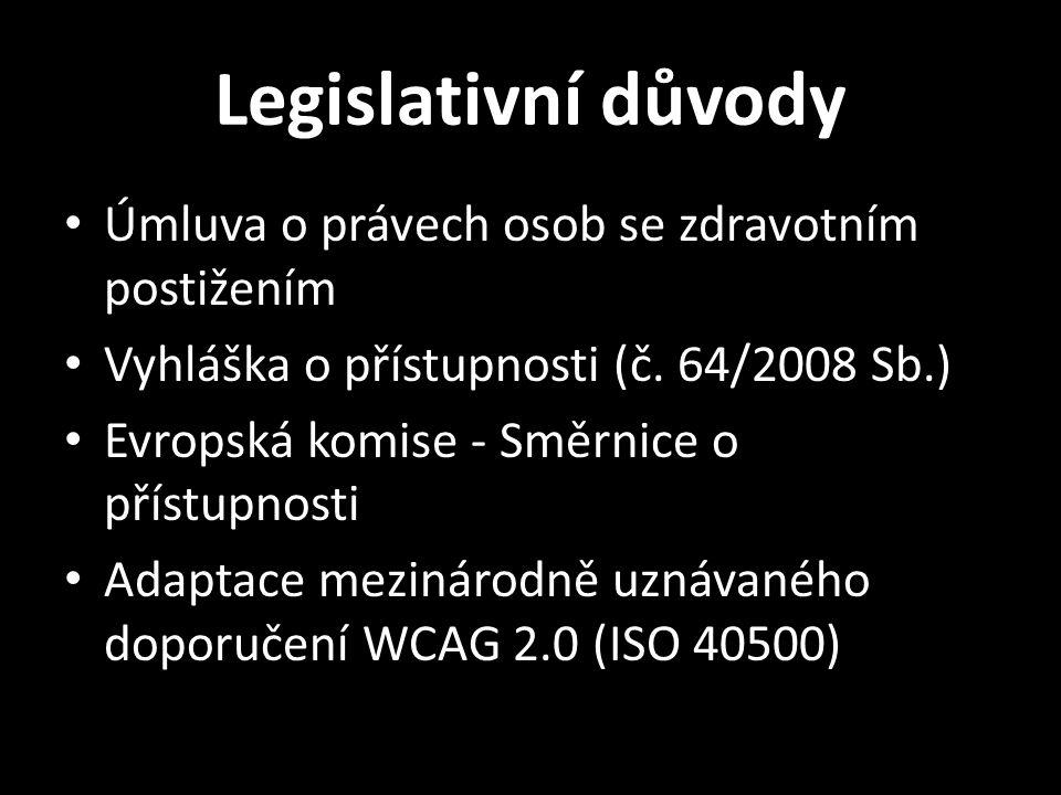 Legislativní důvody Úmluva o právech osob se zdravotním postižením Vyhláška o přístupnosti (č. 64/2008 Sb.) Evropská komise - Směrnice o přístupnosti