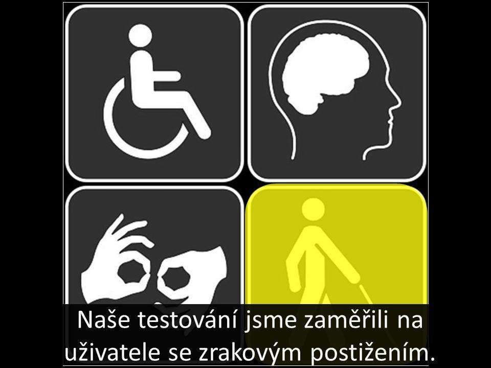 Naše testování jsme zaměřili na uživatele se zrakovým postižením.