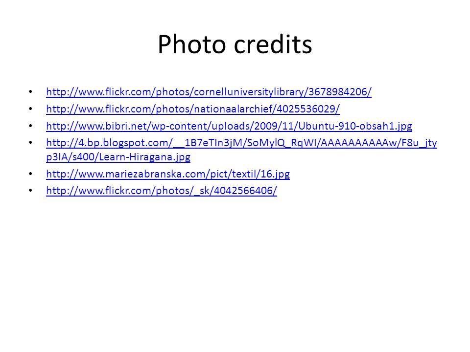 Photo credits http://www.flickr.com/photos/cornelluniversitylibrary/3678984206/ http://www.flickr.com/photos/nationaalarchief/4025536029/ http://www.bibri.net/wp-content/uploads/2009/11/Ubuntu-910-obsah1.jpg http://4.bp.blogspot.com/__1B7eTIn3jM/SoMylQ_RqWI/AAAAAAAAAAw/F8u_jty p3IA/s400/Learn-Hiragana.jpg http://4.bp.blogspot.com/__1B7eTIn3jM/SoMylQ_RqWI/AAAAAAAAAAw/F8u_jty p3IA/s400/Learn-Hiragana.jpg http://www.mariezabranska.com/pict/textil/16.jpg http://www.flickr.com/photos/_sk/4042566406/