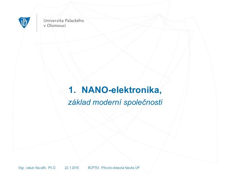 1.NANO-elektronika, základ moderní společnosti Mgr.