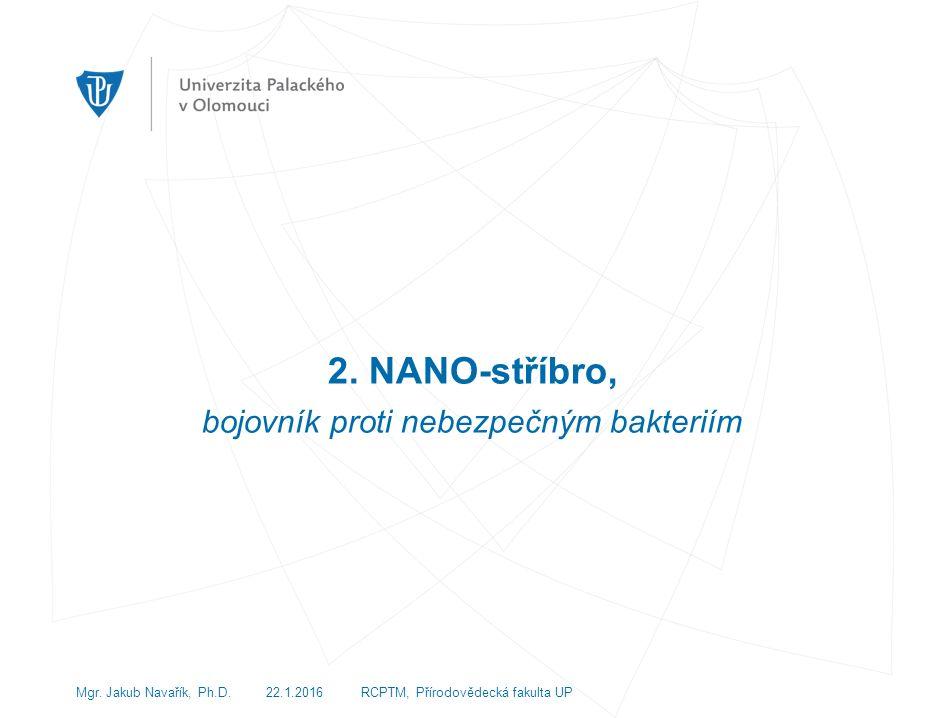 2. NANO-stříbro, bojovník proti nebezpečným bakteriím Mgr.
