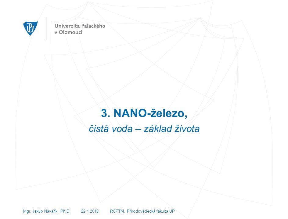 3. NANO-železo, čistá voda – základ života Mgr. Jakub Navařík, Ph.D.