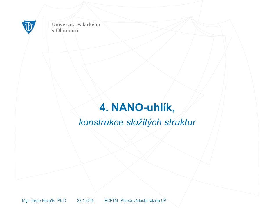 4. NANO-uhlík, konstrukce složitých struktur Mgr.