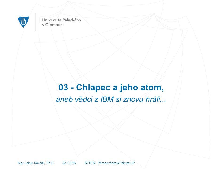 03 - Chlapec a jeho atom, aneb vědci z IBM si znovu hráli...
