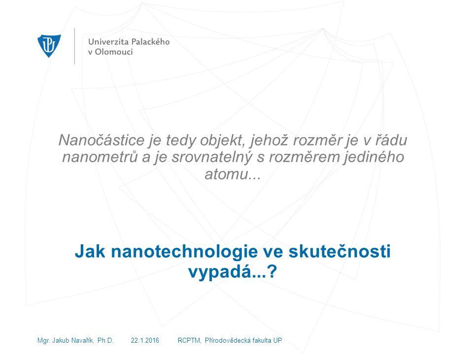 Nanočástice je tedy objekt, jehož rozměr je v řádu nanometrů a je srovnatelný s rozměrem jediného atomu...