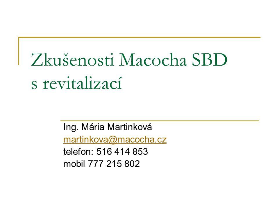 Zkušenosti Macocha SBD s revitalizací Ing. Mária Martinková martinkova@macocha.cz telefon: 516 414 853 mobil 777 215 802