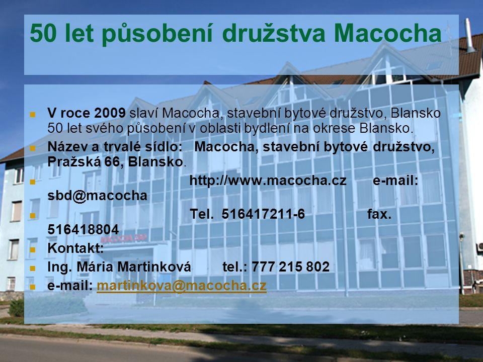 50 let působení družstva Macocha V roce 2009 slaví Macocha, stavební bytové družstvo, Blansko 50 let svého působení v oblasti bydlení na okrese Blansk