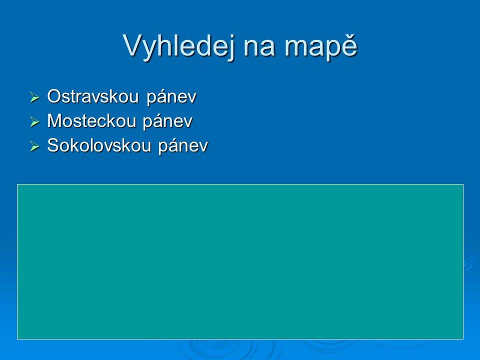 Vyhledej na mapě  Ostravskou pánev  Mosteckou pánev  Sokolovskou pánev  http://cs.wikipedia.org/wiki/Ostravsk%C3%A1_p %C3%A1nev http://cs.wikipedia.org/wiki/Ostravsk%C3%A1_p %C3%A1nev http://cs.wikipedia.org/wiki/Ostravsk%C3%A1_p %C3%A1nev  http://cs.wikipedia.org/wiki/Mosteck%C3%A1_p %C3%A1nev http://cs.wikipedia.org/wiki/Mosteck%C3%A1_p %C3%A1nev http://cs.wikipedia.org/wiki/Mosteck%C3%A1_p %C3%A1nev  http://cs.wikipedia.org/wiki/Sokolovsk%C3%A1_ p%C3%A1nev http://cs.wikipedia.org/wiki/Sokolovsk%C3%A1_ p%C3%A1nev http://cs.wikipedia.org/wiki/Sokolovsk%C3%A1_ p%C3%A1nev