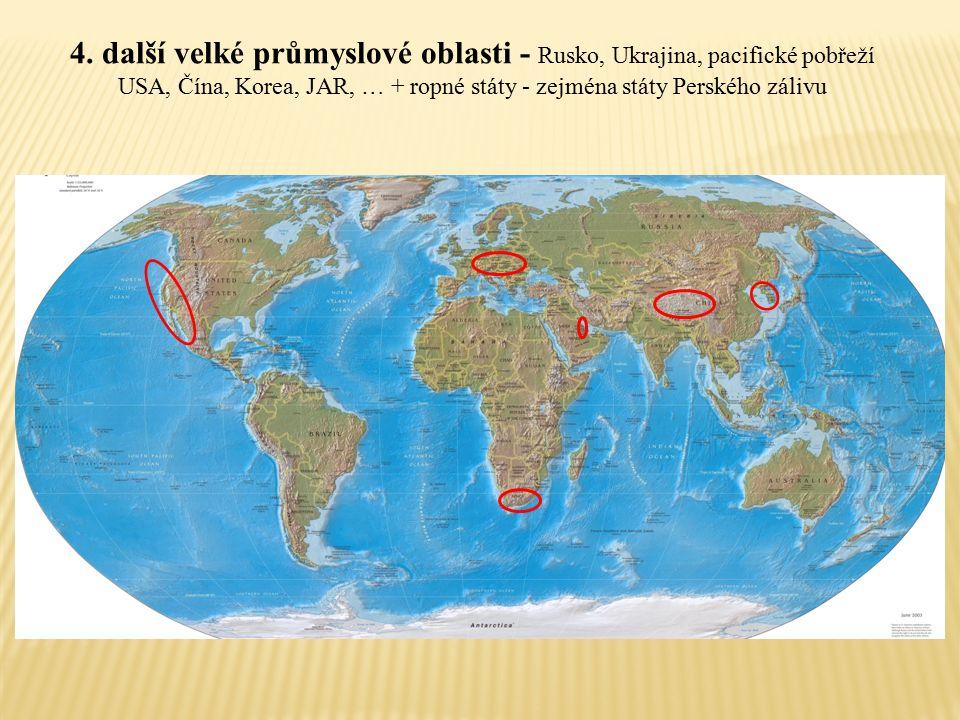 4. další velké průmyslové oblasti - Rusko, Ukrajina, pacifické pobřeží USA, Čína, Korea, JAR, … + ropné státy - zejména státy Perského zálivu