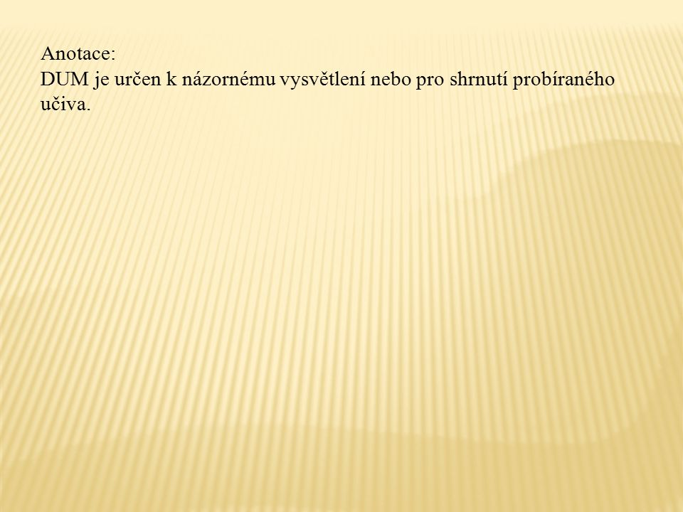 Anotace: DUM je určen k názornému vysvětlení nebo pro shrnutí probíraného učiva.