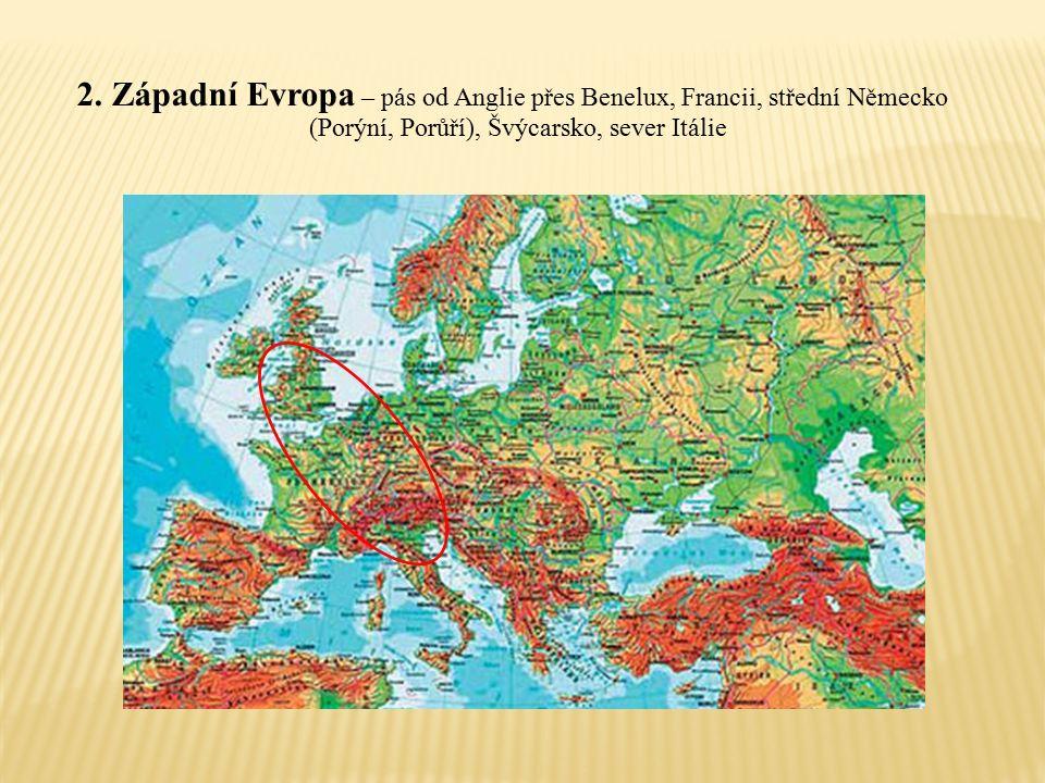 2. Západní Evropa – pás od Anglie přes Benelux, Francii, střední Německo (Porýní, Porůří), Švýcarsko, sever Itálie