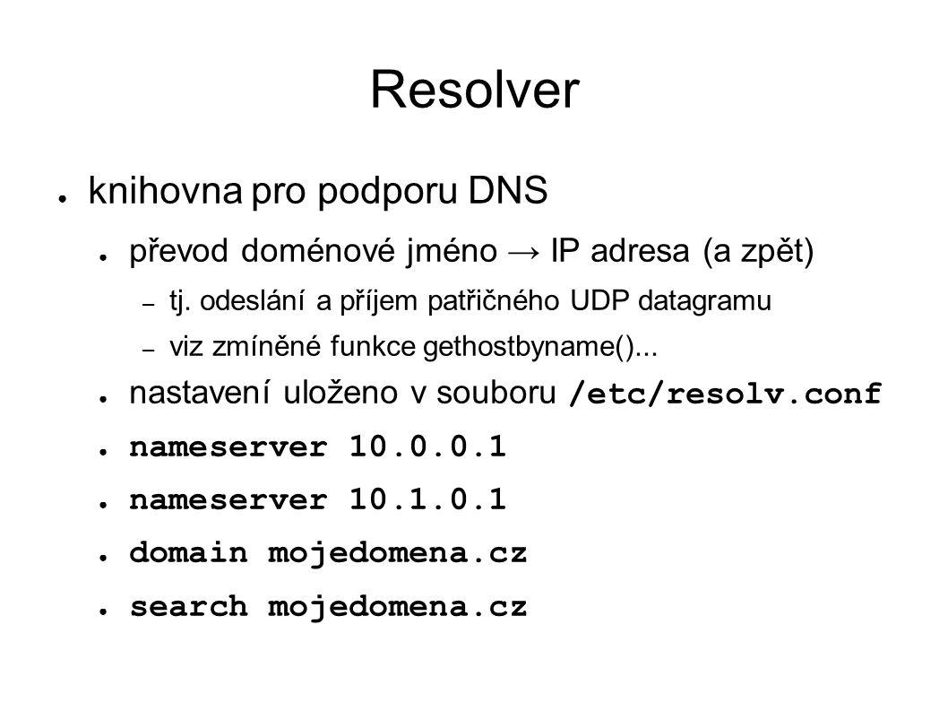 Resolver ● knihovna pro podporu DNS ● převod doménové jméno → IP adresa (a zpět) – tj.