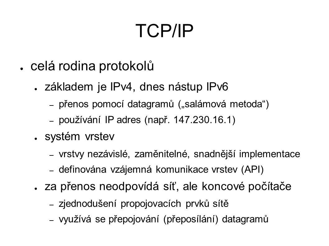 """TCP/IP ● celá rodina protokolů ● základem je IPv4, dnes nástup IPv6 – přenos pomocí datagramů (""""salámová metoda ) – používání IP adres (např."""