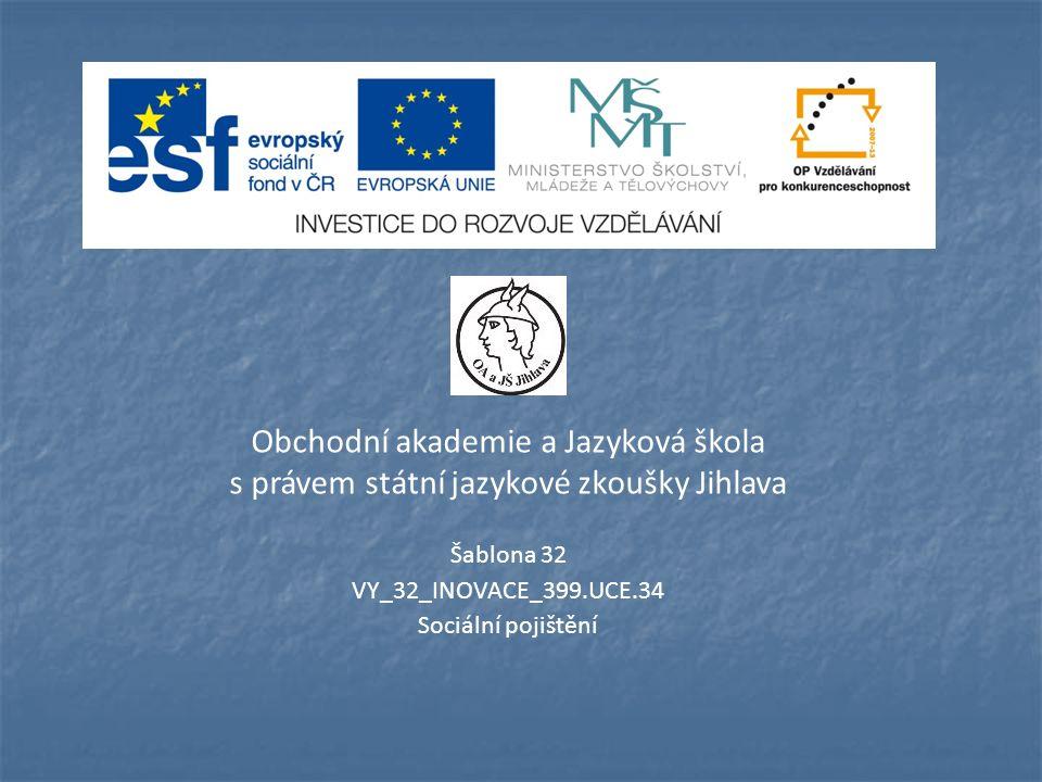 Obchodní akademie a Jazyková škola s právem státní jazykové zkoušky Jihlava Šablona 32 VY_32_INOVACE_399.UCE.34 Sociální pojištění