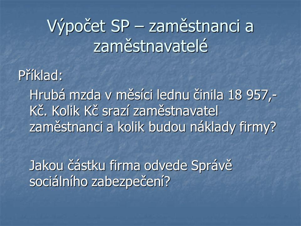 Výpočet SP – zaměstnanci a zaměstnavatelé Příklad: Hrubá mzda v měsíci lednu činila 18 957,- Kč.