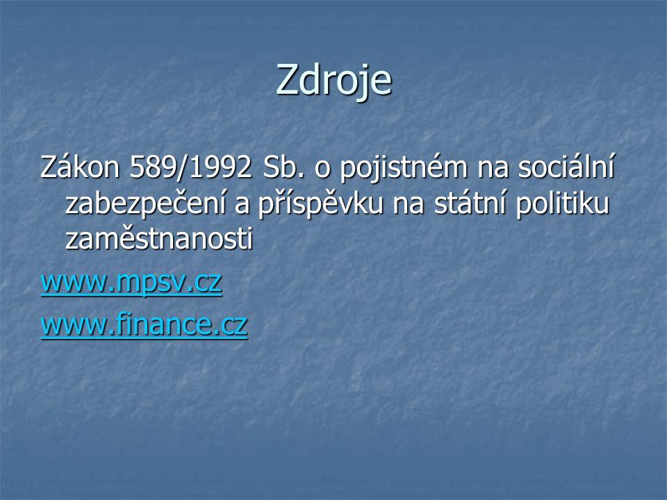Zdroje Zákon 589/1992 Sb. o pojistném na sociální zabezpečení a příspěvku na státní politiku zaměstnanosti www.mpsv.cz www.finance.cz