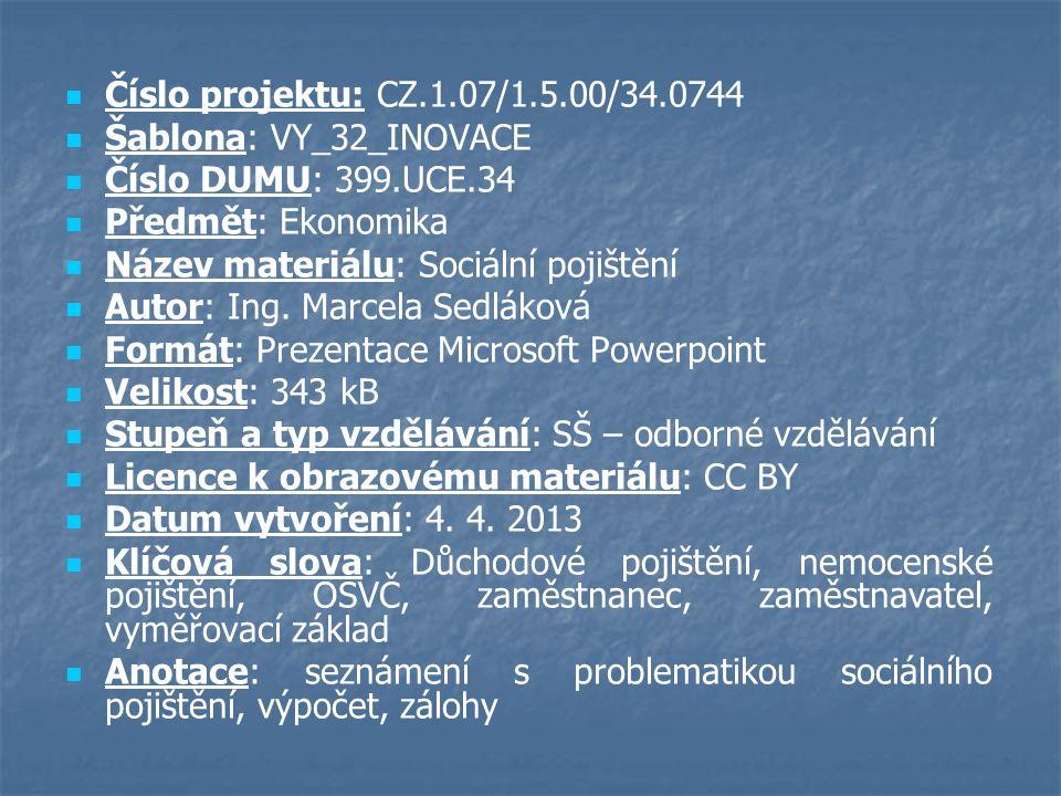 Číslo projektu: CZ.1.07/1.5.00/34.0744 Šablona: VY_32_INOVACE Číslo DUMU: 399.UCE.34 Předmět: Ekonomika Název materiálu: Sociální pojištění Autor: Ing.