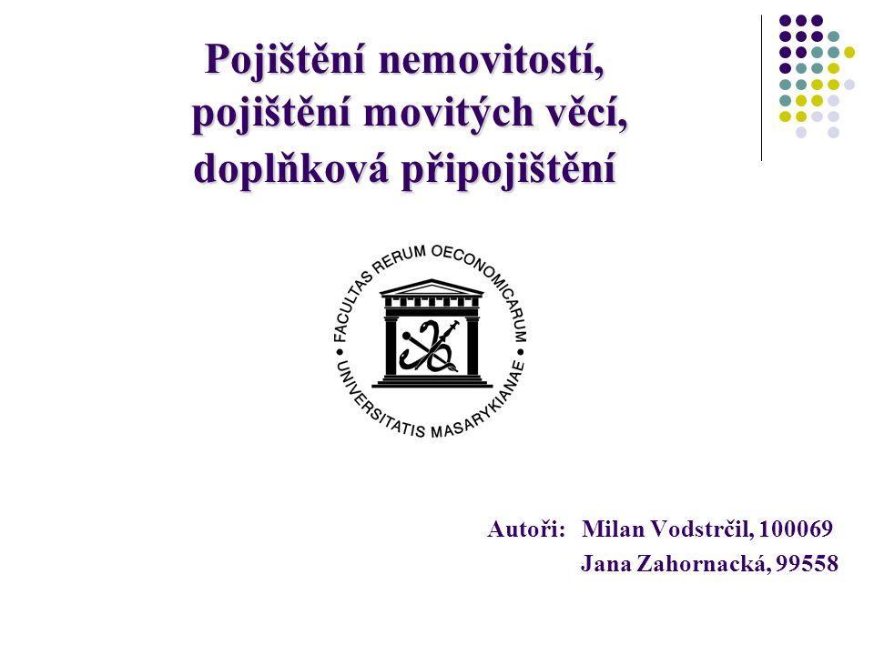 Pojištění nemovitostí, pojištění movitých věcí, doplňková připojištění Autoři: Milan Vodstrčil, 100069 Jana Zahornacká, 99558