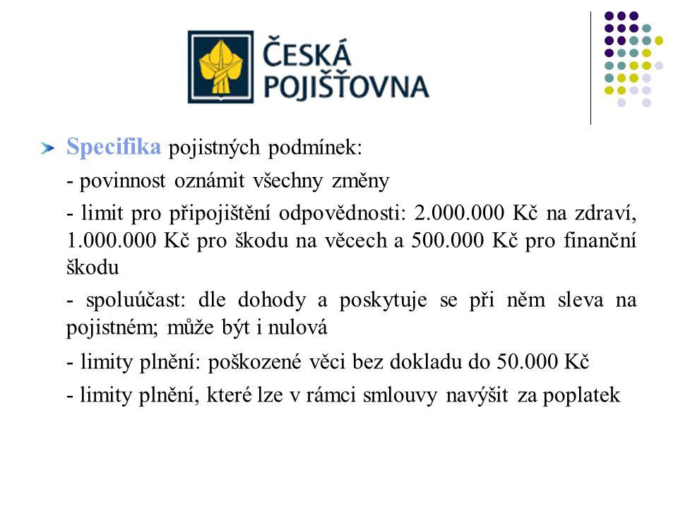 Specifika pojistných podmínek: - povinnost oznámit všechny změny - limit pro připojištění odpovědnosti: 2.000.000 Kč na zdraví, 1.000.000 Kč pro škodu