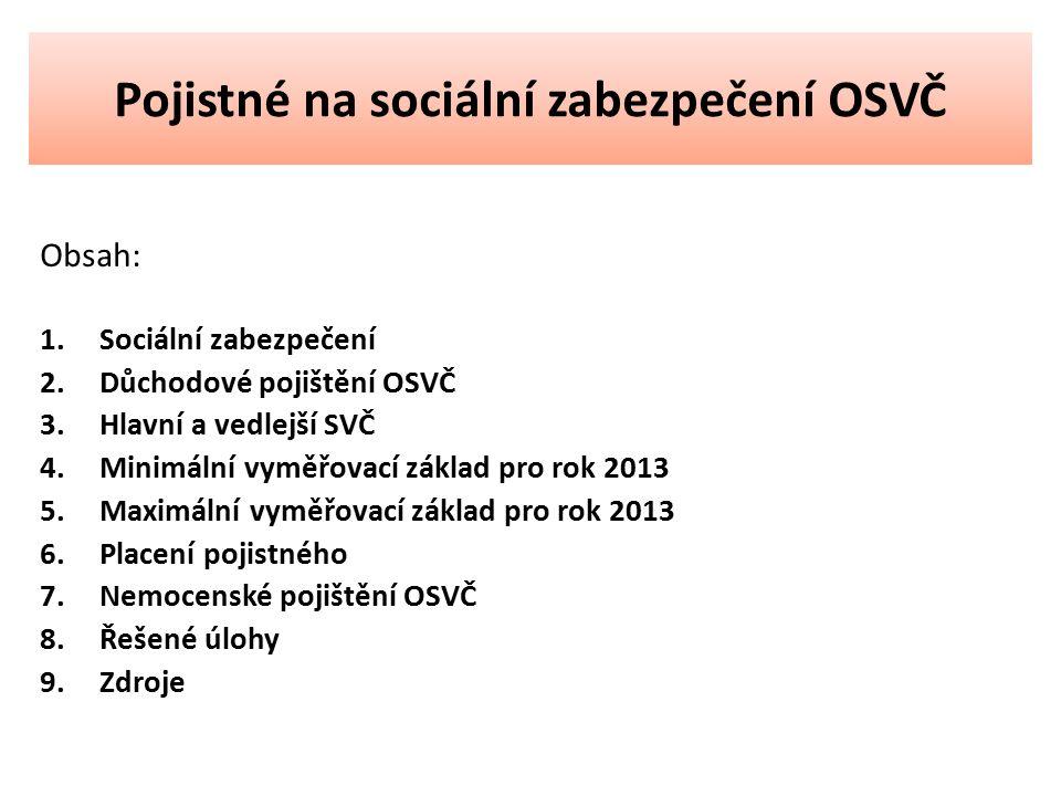 Pojistné na sociální zabezpečení OSVČ Obsah: 1.Sociální zabezpečení 2.Důchodové pojištění OSVČ 3.Hlavní a vedlejší SVČ 4.Minimální vyměřovací základ p