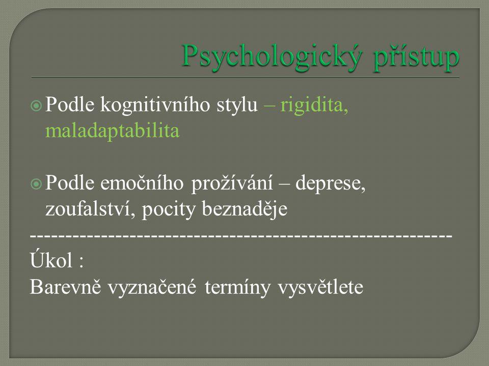  Podle kognitivního stylu – rigidita, maladaptabilita  Podle emočního prožívání – deprese, zoufalství, pocity beznaděje ----------------------------------------------------------- Úkol : Barevně vyznačené termíny vysvětlete