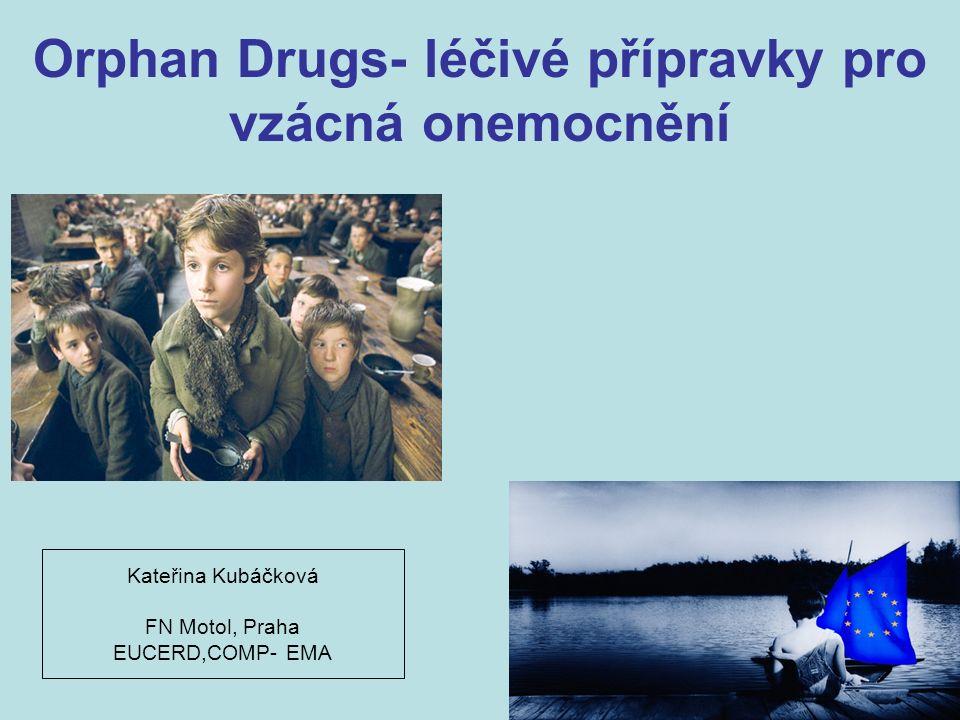 Orphan Drugs- léčivé přípravky pro vzácná onemocnění Kateřina Kubáčková FN Motol, Praha EUCERD,COMP- EMA