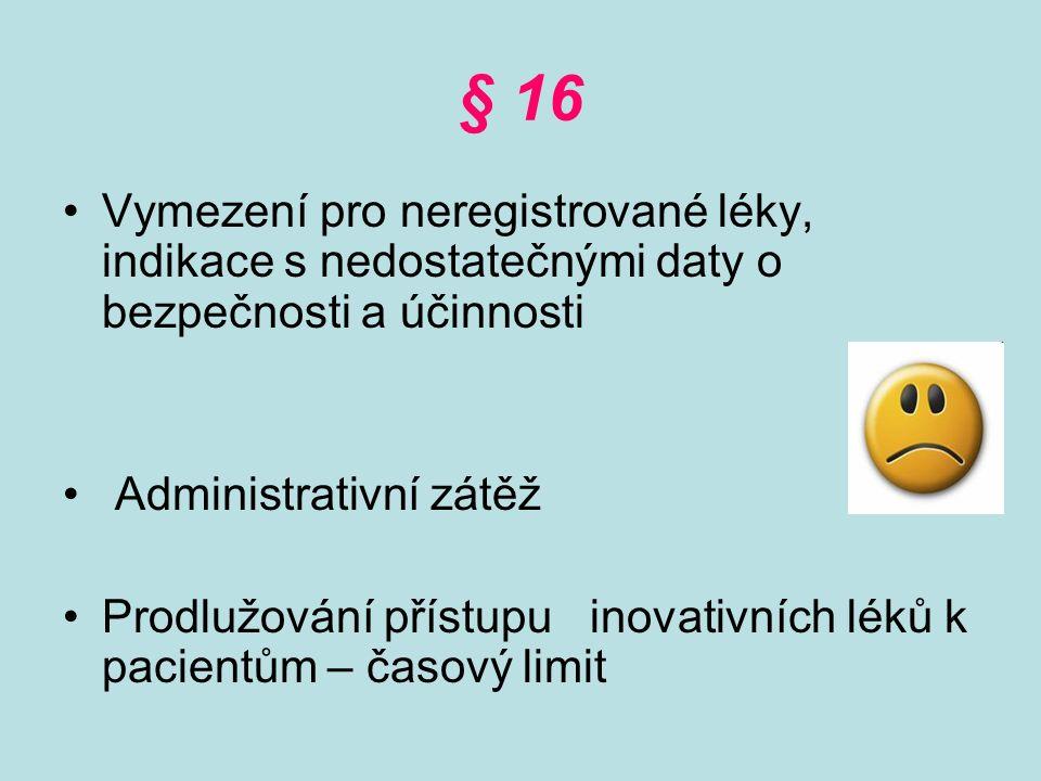 § 16 Vymezení pro neregistrované léky, indikace s nedostatečnými daty o bezpečnosti a účinnosti Administrativní zátěž Prodlužování přístupu inovativních léků k pacientům – časový limit