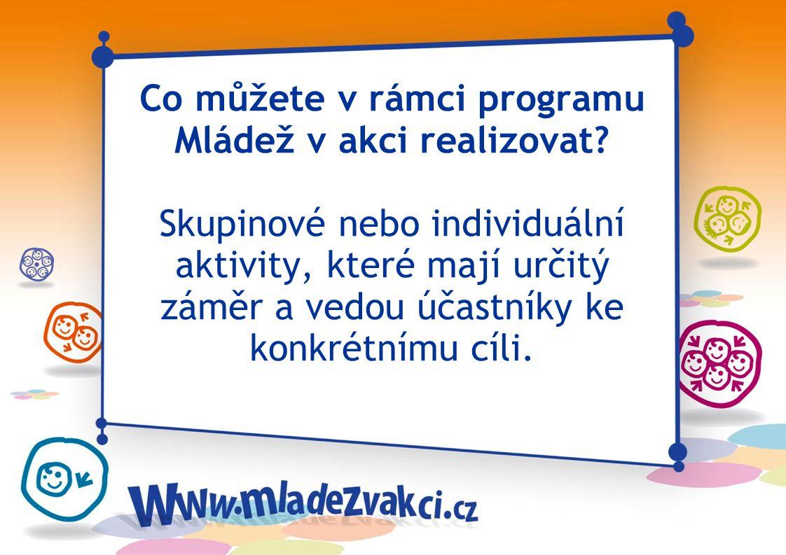 Komu je program Mládež v akci určen? -mladým lidem -studentům ALE TAKÉ -pracovníkům s mládeží -vedoucím oddílů -pracovníkům středisek volného času A Z