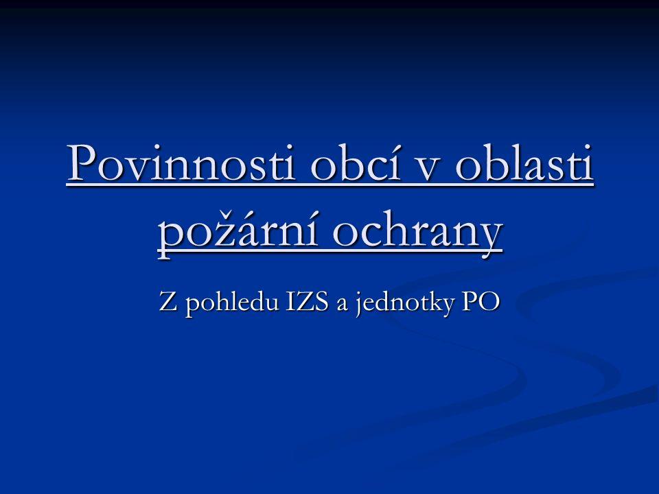 Povinnosti obcí v oblasti požární ochrany Z pohledu IZS a jednotky PO