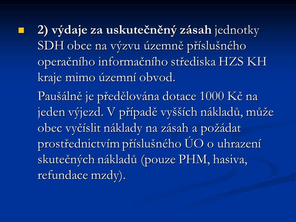 2) výdaje za uskutečněný zásah jednotky SDH obce na výzvu územně příslušného operačního informačního střediska HZS KH kraje mimo územní obvod. 2) výda