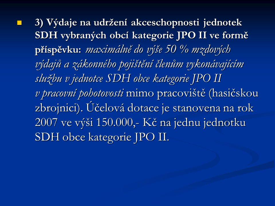 3) Výdaje na udržení akceschopnosti jednotek SDH vybraných obcí kategorie JPO II ve formě příspěvku: maximálně do výše 50 % mzdových výdajů a zákonnéh