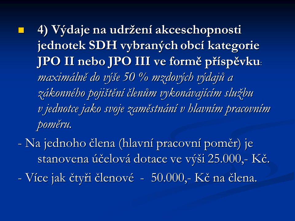4) Výdaje na udržení akceschopnosti jednotek SDH vybraných obcí kategorie JPO II nebo JPO III ve formě příspěvku : maximálně do výše 50 % mzdových výdajů a zákonného pojištění členům vykonávajícím službu v jednotce jako svoje zaměstnání v hlavním pracovním poměru.