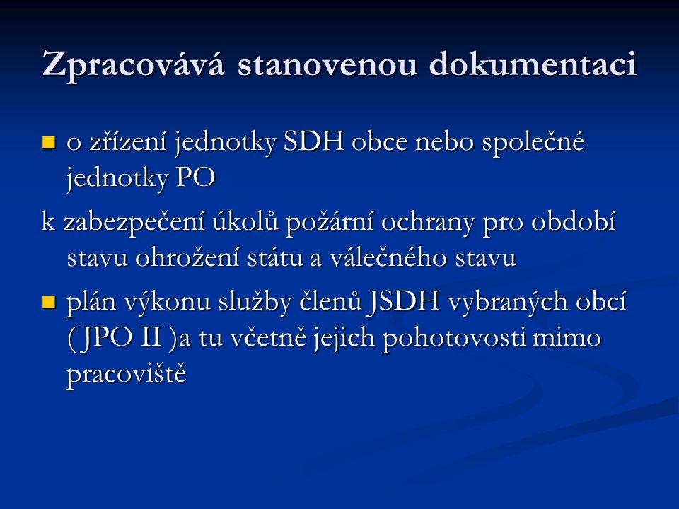Zpracovává stanovenou dokumentaci o zřízení jednotky SDH obce nebo společné jednotky PO o zřízení jednotky SDH obce nebo společné jednotky PO k zabezp