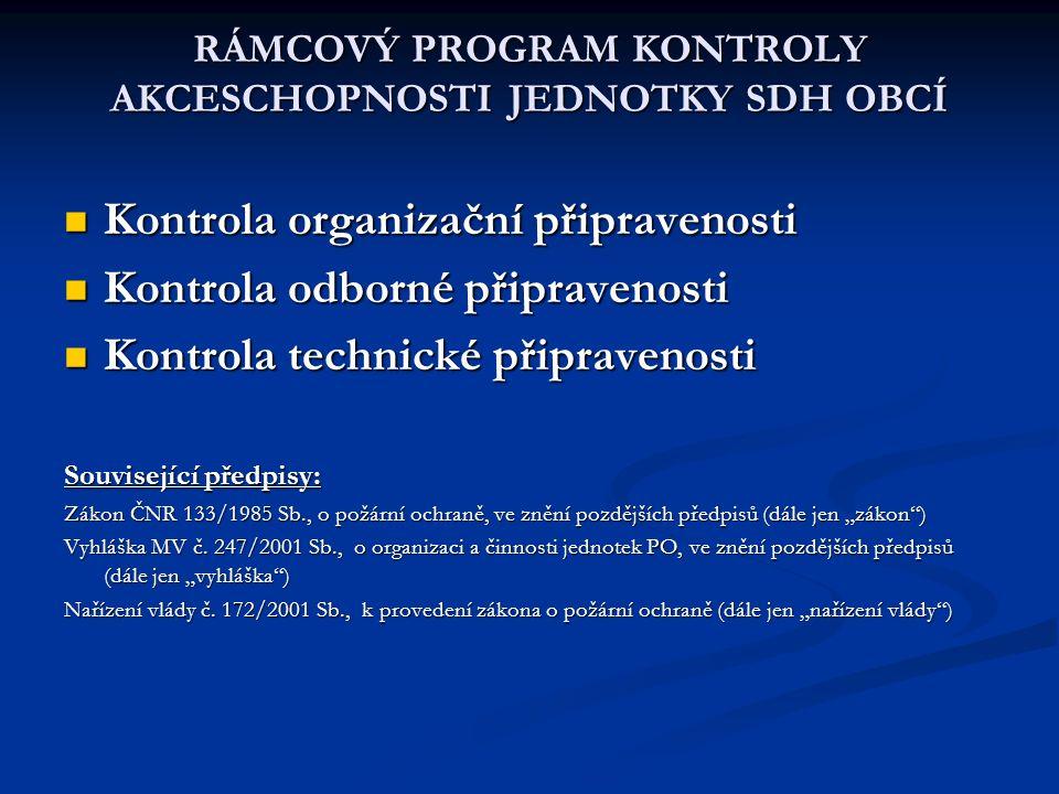RÁMCOVÝ PROGRAM KONTROLY AKCESCHOPNOSTI JEDNOTKY SDH OBCÍ Kontrola organizační připravenosti Kontrola organizační připravenosti Kontrola odborné připr