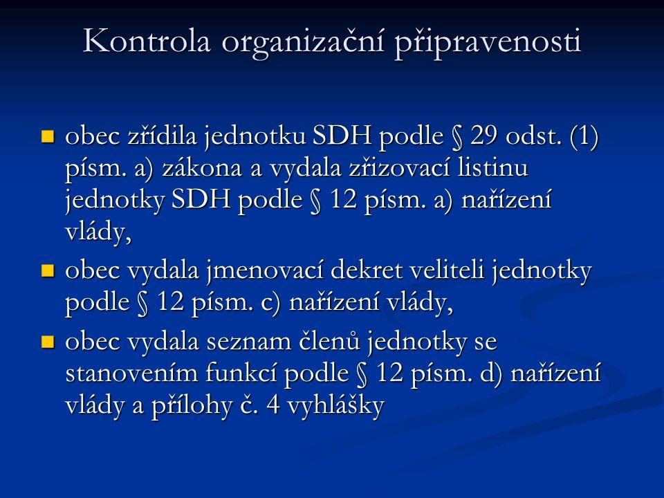 Kontrola organizační připravenosti obec zřídila jednotku SDH podle § 29 odst. (1) písm. a) zákona a vydala zřizovací listinu jednotky SDH podle § 12 p