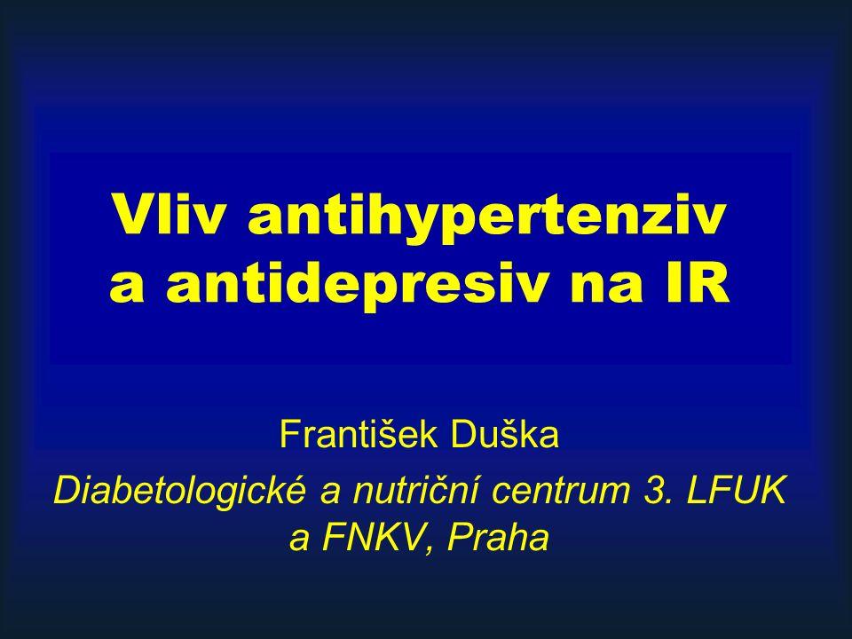 Vliv antihypertenziv a antidepresiv na IR František Duška Diabetologické a nutriční centrum 3. LFUK a FNKV, Praha