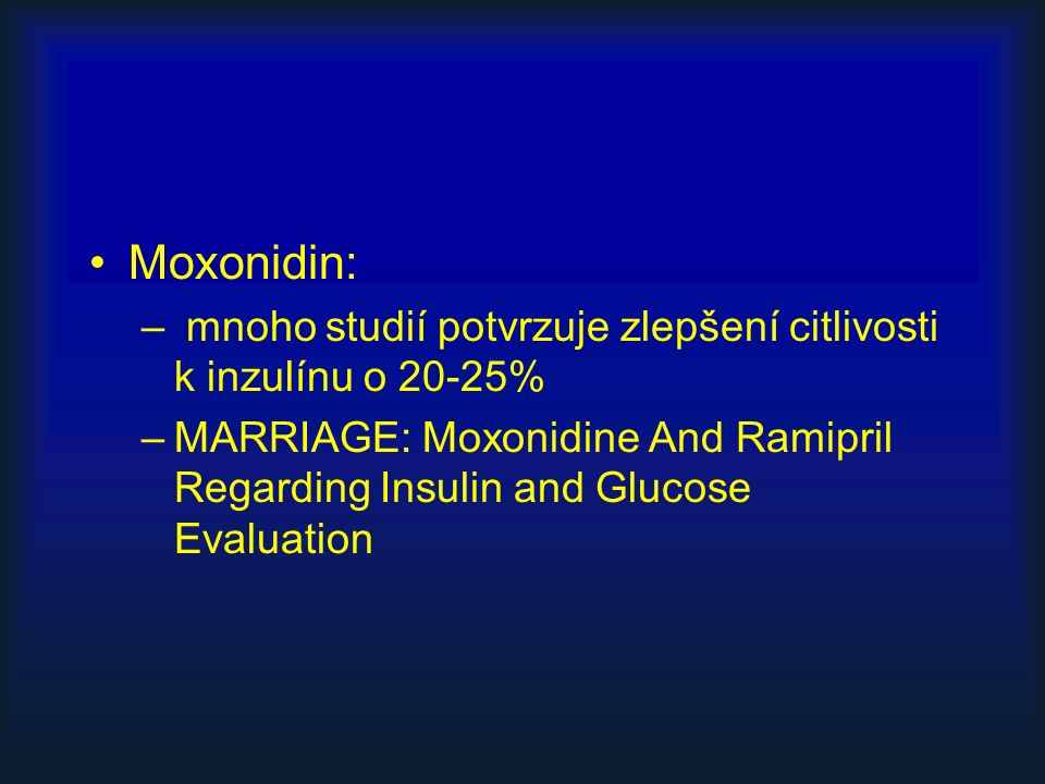 Moxonidin: – mnoho studií potvrzuje zlepšení citlivosti k inzulínu o 20-25% –MARRIAGE: Moxonidine And Ramipril Regarding Insulin and Glucose Evaluation