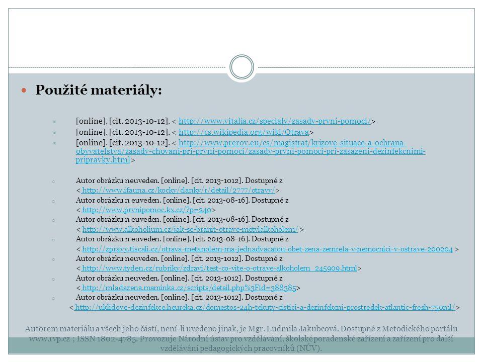 Použité materiály:  [online]. [cit. 2013-10-12]. http://www.vitalia.cz/specialy/zasady-prvni-pomoci/  [online]. [cit. 2013-10-12]. http://cs.wikiped