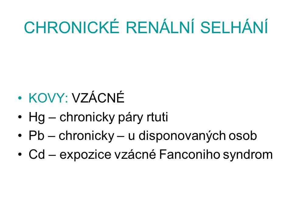 CHRONICKÉ RENÁLNÍ SELHÁNÍ KOVY: VZÁCNÉ Hg – chronicky páry rtuti Pb – chronicky – u disponovaných osob Cd – expozice vzácné Fanconiho syndrom