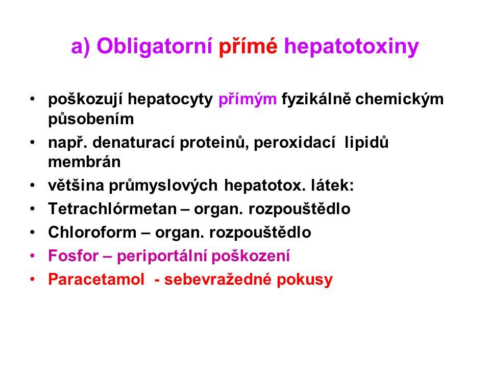 a) Obligatorní přímé hepatotoxiny poškozují hepatocyty přímým fyzikálně chemickým působením např.