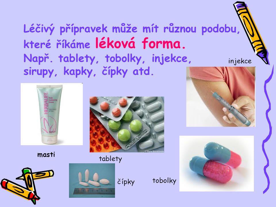 Léčivý přípravek může mít různou podobu, které říkáme léková forma.